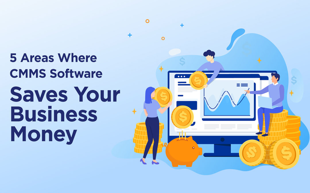 5 Areas Where CMMS Software Saves Your Business Money