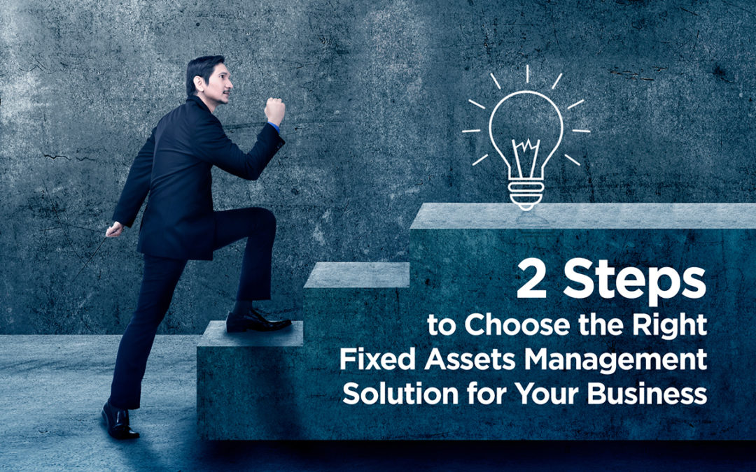 2 Steps to Choose the Right Fixed Assets Management Solution for Your Business