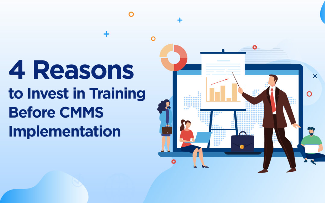 4 Reasons to Invest in Training Before CMMS Implementation