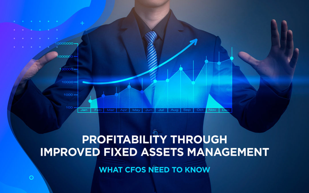 Profitability Through Improved Fixed Assets Management: What CFOs Need to Know